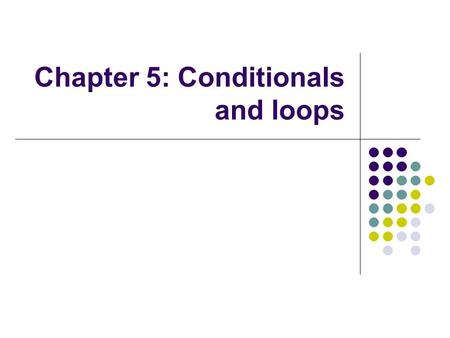 Chapter 5: Conditionals and loops. 2 Conditionals and Loops Now we will examine programming statements that allow us to: make decisions repeat processing.