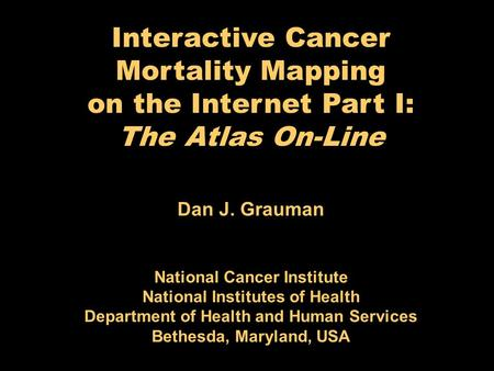 Dan J. Grauman National Cancer Institute National Institutes of Health Department of Health and Human Services Bethesda, Maryland, USA Interactive Cancer.