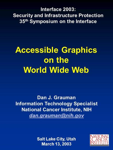 Accessible Graphics on the World Wide Web Dan J. Grauman Information Technology Specialist National Cancer Institute, NIH Salt Lake.