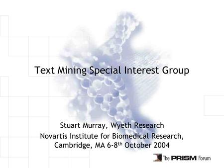 Text Mining Special Interest Group Stuart Murray, Wyeth Research Novartis Institute for Biomedical Research, Cambridge, MA 6-8 th October 2004.