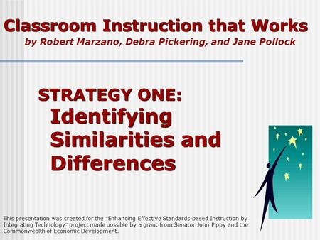 Classroom Instruction that Works by Robert Marzano, Debra Pickering, and Jane Pollock STRATEGY ONE: Identifying Similarities and Differences This presentation.