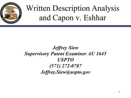 1 Written Description Analysis and Capon v. Eshhar Jeffrey Siew Supervisory Patent Examiner AU 1645 USPTO (571) 272-0787