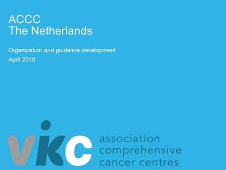 Organization and guideline development April 2010 ACCC The Netherlands.
