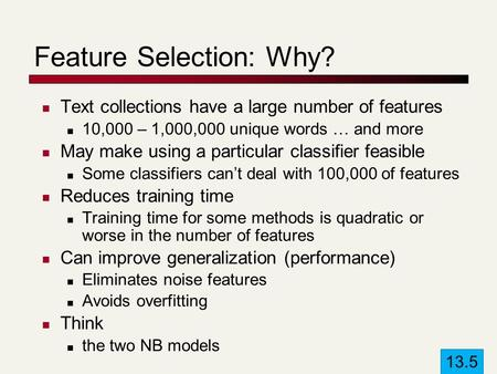 Feature Selection: Why? Text collections have a large number of features 10,000 – 1,000,000 unique words … and more May make using a particular classifier.