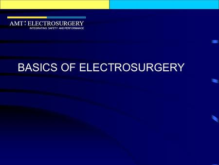 AMT ELECTROSURGERY INTEGRATING SAFETY AND PERFORMANCE BASICS OF ELECTROSURGERY.