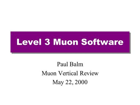 Level 3 Muon Software Paul Balm Muon Vertical Review May 22, 2000.