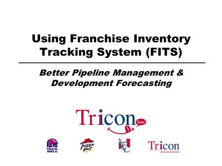 Using Franchise Inventory Tracking System (FITS) Better Pipeline Management & Development Forecasting.