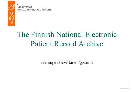 MINISTRY OF SOCIAL AFFAIRS AND HEALTH 1 The Finnish National Electronic Patient Record Archive