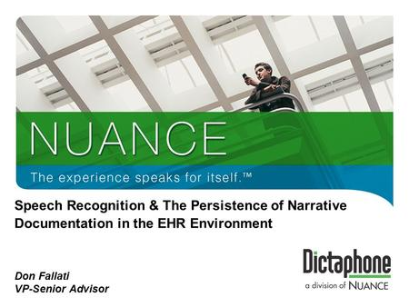 1 Speech Recognition & The Persistence of Narrative Documentation in the EHR Environment Don Fallati VP-Senior Advisor.