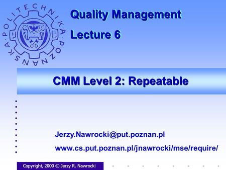 CMM Level 2: Repeatable Copyright, 2000 © Jerzy R. Nawrocki  Quality Management.