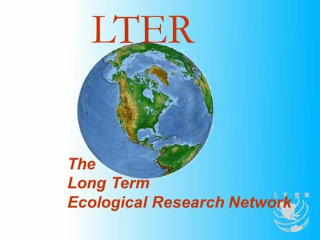 The Long Term Ecological Research Network LTER. LTER Network Vision, Mission and Goals Network Vision: A society in which exemplary science contributes.