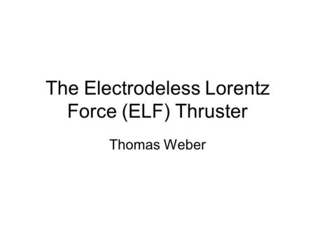 The Electrodeless Lorentz Force (ELF) Thruster