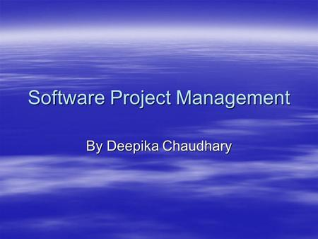 Software Project Management By Deepika Chaudhary.