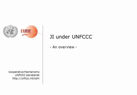 Cooperative Mechanisms UNFCCC secretariat  JI under UNFCCC - An overview -