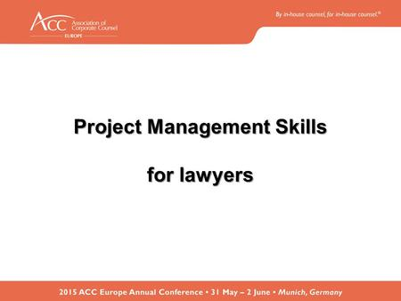 Project Management Skills for lawyers. Increasing Importance of PM for lawyers Growing Role of GC's –Handling the merger of their firm with another –Selling.