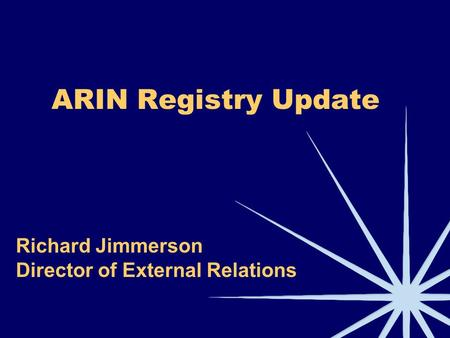 ARIN Registry Update Richard Jimmerson Director of External Relations.