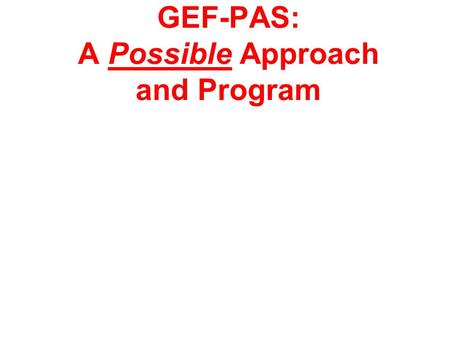 GEF-PAS: A Possible Approach and Program John E. Hay World Bank Consultant.