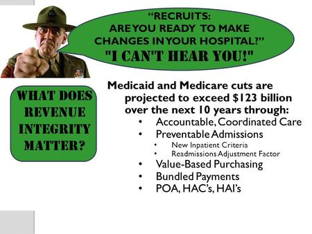 """RECRUITS: ARE YOU READY TO MAKE CHANGES IN YOUR HOSPITAL?"" I CAN'T HEAR YOU! Medicaid and Medicare cuts are projected to exceed $123 billion over the."
