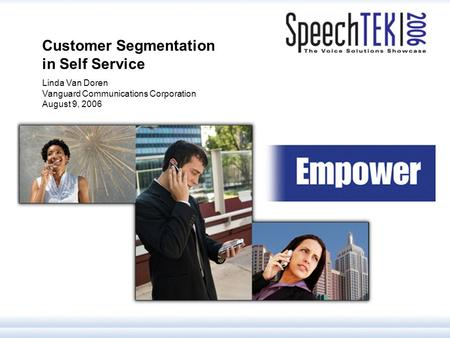 1 Customer Segmentation in Self Service Linda Van Doren Vanguard Communications Corporation August 9, 2006.