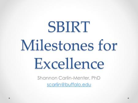 SBIRT Milestones for Excellence Shannon Carlin-Menter, PhD