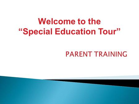 "Welcome to the ""Special Education Tour"".  Specifically designed instruction  At no cost to parents  To meet the unique needs of a child with disabilities."