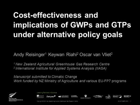 Leading Partners in Science Cost-effectiveness and implications of GWPs and GTPs under alternative policy goals Andy Reisinger 1 Keywan Riahi 2 Oscar van.