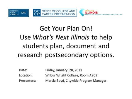 Date:Friday, January 28, 2011 Location:Wilbur Wright College, Room A209 Presenters: Marcia Boyd, Citywide Program Manager Get Your Plan On! Use What's.