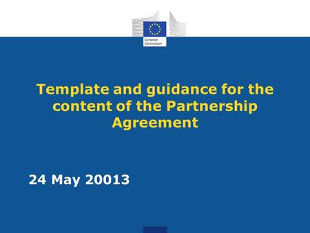 Template and guidance for the content of the Partnership Agreement 24 May 20013.
