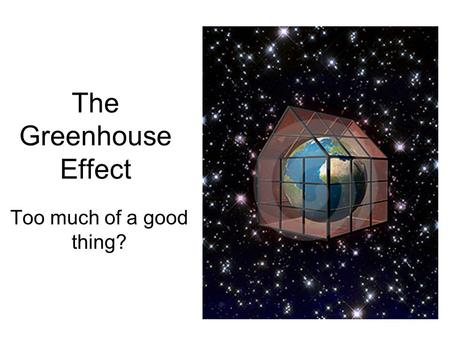 The Greenhouse Effect Too much of a good thing?. Light from the sun is composed of many frequencies.