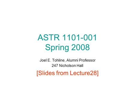 ASTR 1101-001 Spring 2008 Joel E. Tohline, Alumni Professor 247 Nicholson Hall [Slides from Lecture28]