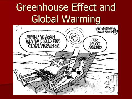 Greenhouse Effect and Global Warming. Greenhouses Gases Greenhouse Gases absorb heat in our atmosphere. Examples include… Greenhouse Gases absorb heat.