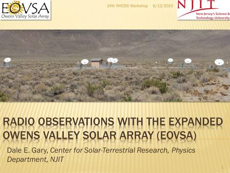 8/12/201514th RHESSI Workshop 1 Dale E. Gary, Center for Solar-Terrestrial Research, Physics Department, NJIT.