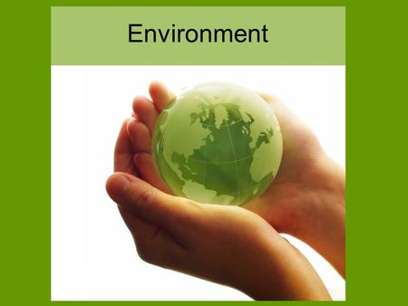 Environment. All life, not only human life, on our planet depends on three basic elements : AIR WATER SOIL.