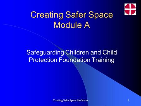Creating Safer Space Module A1 Safeguarding Children and Child Protection Foundation Training.