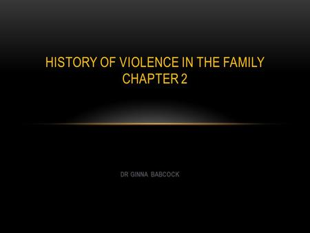 DR GINNA BABCOCK HISTORY OF VIOLENCE IN THE FAMILY CHAPTER 2.