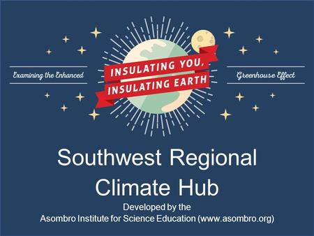 Southwest Regional Climate Hub Developed by the Asombro Institute for Science Education (www.asombro.org)