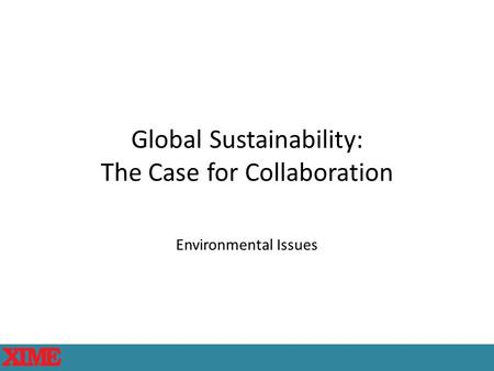 Global Sustainability: The Case for Collaboration Environmental Issues.
