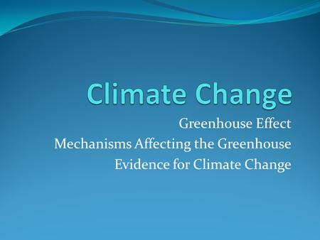 Greenhouse Effect Mechanisms Affecting the Greenhouse Evidence for Climate Change.