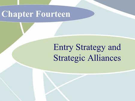 Chapter Fourteen Entry Strategy and Strategic Alliances.