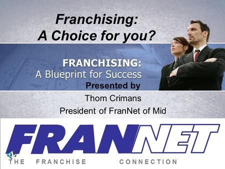 Presented by Thom Crimans President of FranNet of Mid America ©FRANNET T H EF R A N C H I S EC O N N E C T I O N Franchising: A Choice for you?