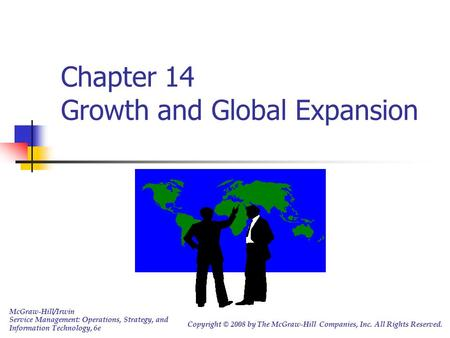 Chapter 14 Growth and Global Expansion McGraw-Hill/Irwin Service Management: Operations, Strategy, and Information Technology, 6e Copyright © 2008 by The.