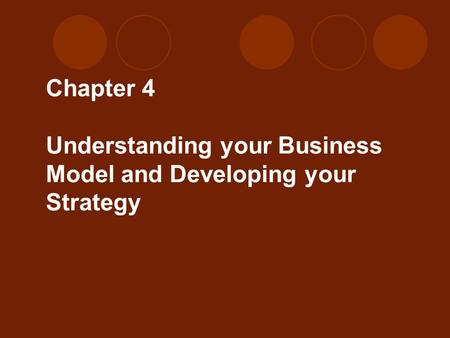 Chapter 4 Understanding your Business Model and Developing your Strategy.
