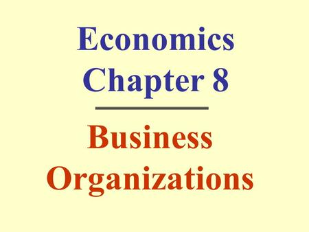 Economics Chapter 8 Business Organizations. Chapter 8 Section 1 Sole Proprietorship.