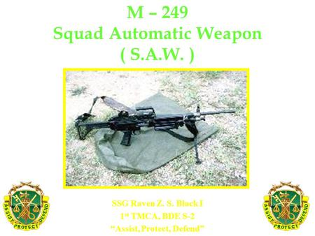 "SSG Raven Z. S. Black I 1 st TMCA, BDE S-2 ""Assist, Protect, Defend"" M – 249 Squad Automatic Weapon ( S.A.W. )"