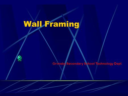 Wall Framing Grimsby Secondary School Technology Dept.