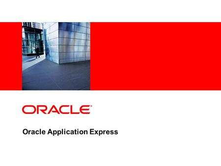 Oracle Application Express. Program Agenda Oracle Application Express Overview Use Cases Key Features Packaged Applications Packaging Pricing Call to.
