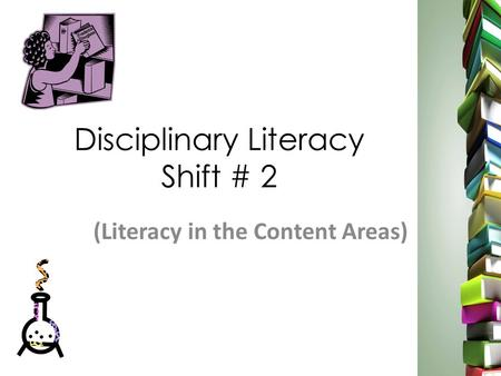 Disciplinary Literacy Shift # 2 (Literacy in the Content Areas)