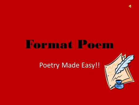 Format Poem Poetry Made Easy!!. Topic Write it across the top of your paper. – Examples: Seasons of the year (Fall, Winter, Summer, Spring) Family or.