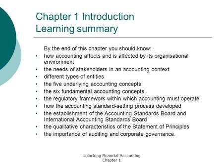 Unlocking Financial Accounting Chapter 1 Chapter 1 Introduction Learning summary By the end of this chapter you should know: how accounting affects and.