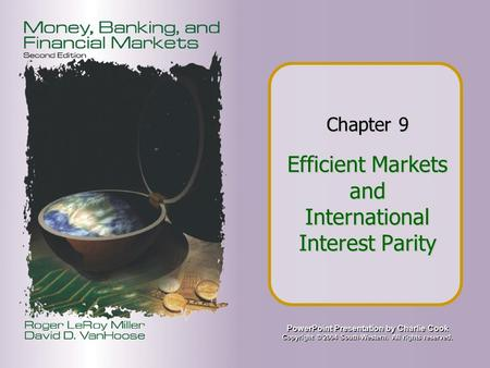 PowerPoint Presentation by Charlie Cook Copyright © 2004 South-Western. All rights reserved. Chapter 9 Efficient Markets and International Interest Parity.